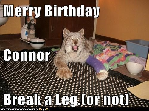 Merry Birthday Connor Break a Leg.(or not)