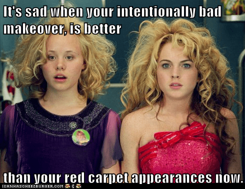 It's sad when your intentionally bad makeover, is better  than your red carpet appearances now.