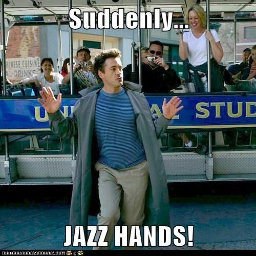 Suddenly...  JAZZ HANDS!