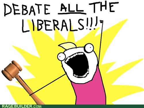Debate ALL the liberals!