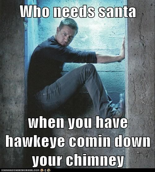 Who needs santa  when you have hawkeye comin down your chimney