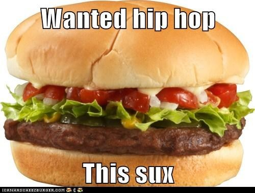 Hamburger, WHERE'S MY HIP HOP?!