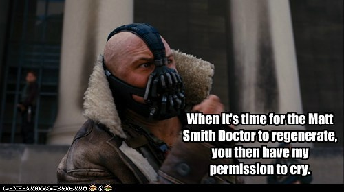 cry,the dark knight rises,you have my permission to,regenerate,bane,Matt Smith,tom hardy,doctor who,batman
