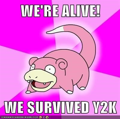WE'RE ALIVE!  WE SURVIVED Y2K