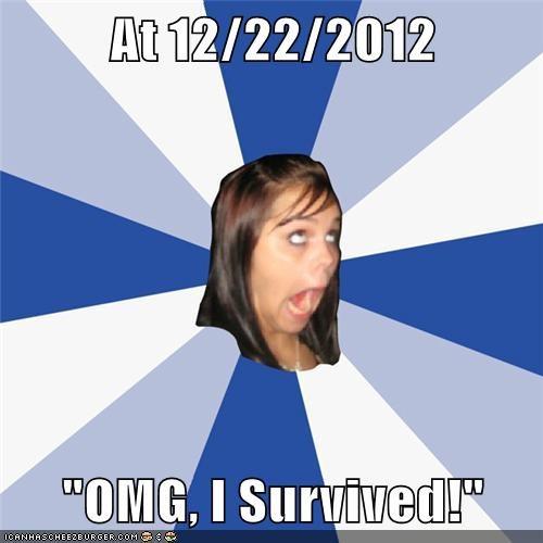 """At 12/22/2012  """"OMG, I Survived!"""""""