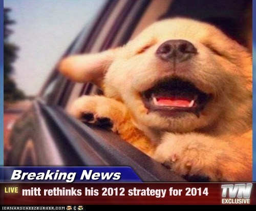 Breaking News - mitt rethinks his 2012 strategy for 2014