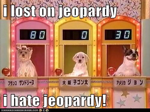 i lost on jeopardy  i hate jeopardy!