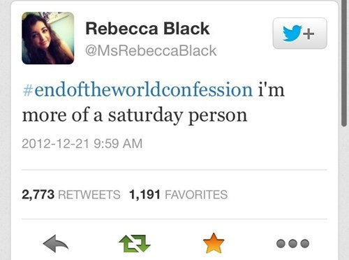apocalypse,Rebecca Black,12/21/2012,mayans,end of the world,failbook,g rated