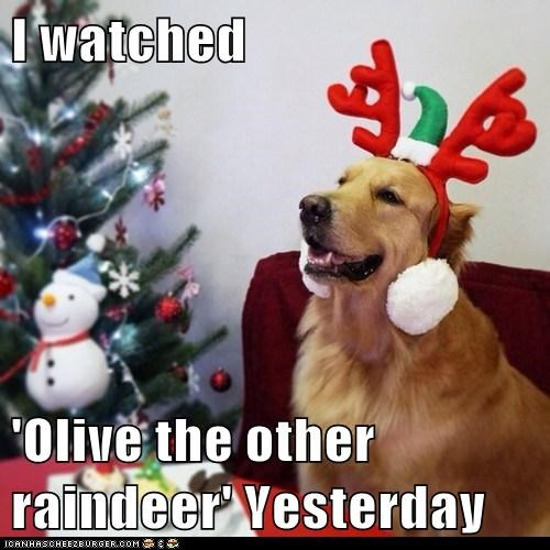 I watched  'Olive the other raindeer' Yesterday