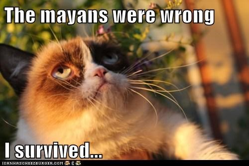 The mayans were wrong  I survived...