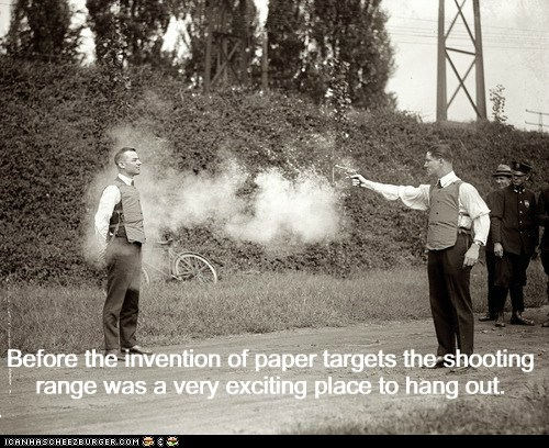 Before the invention of paper targets the shooting range was a very exciting place to hang out.