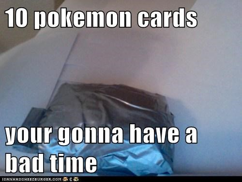 10 pokemon cards  your gonna have a bad time