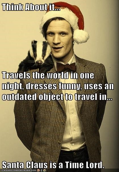Think About it... Travels the world in one night, dresses funny, uses an outdated object to travel in... Santa Claus is a Time Lord.
