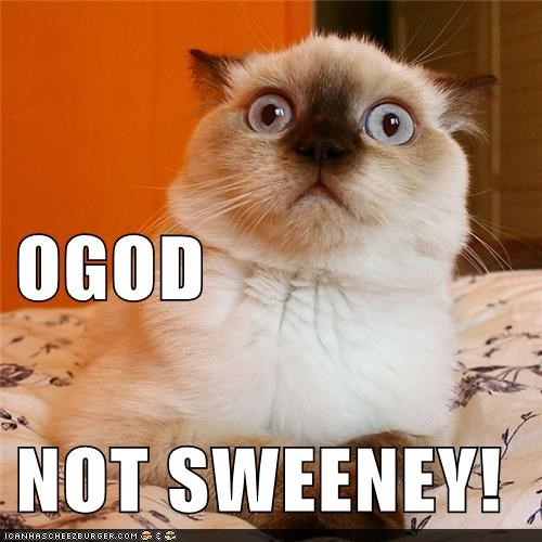 OGOD NOT SWEENEY!