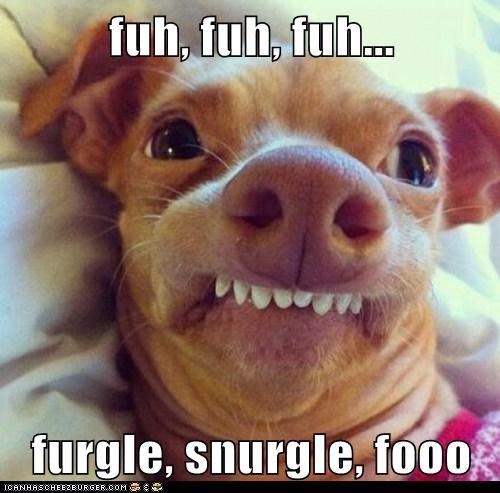 fuh, fuh, fuh...  furgle, snurgle, fooo