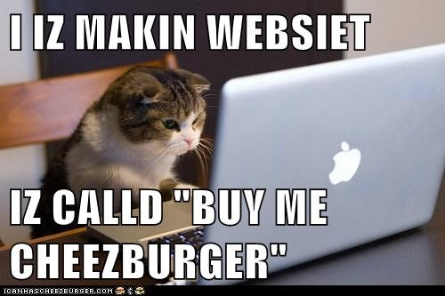 "I IZ MAKIN WEBSIET  IZ CALLD ""BUY ME CHEEZBURGER"""