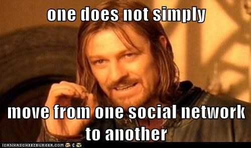 one does not simply  move from one social network to another