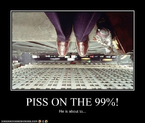 PISS ON THE 99%!