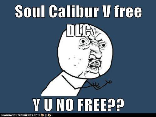 Soul Calibur V free DLC  Y U NO FREE??
