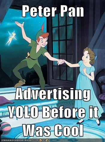 Peter Pan  Advertising YOLO Before it Was Cool