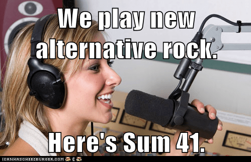 We play new alternative rock.  Here's Sum 41.
