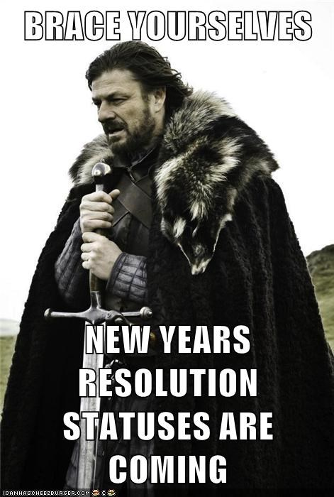BRACE YOURSELVES  NEW YEARS RESOLUTION STATUSES ARE COMING