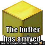 The butter has arrived.