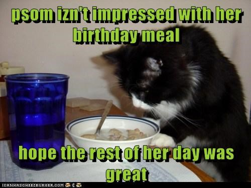 psom izn't impressed with her birthday meal  hope the rest of her day was great