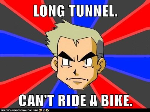 LONG TUNNEL.  CAN'T RIDE A BIKE.