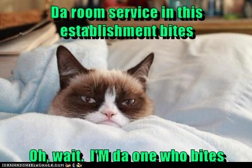 Da room service in this establishment bites  Oh, wait.  I'M da one who bites