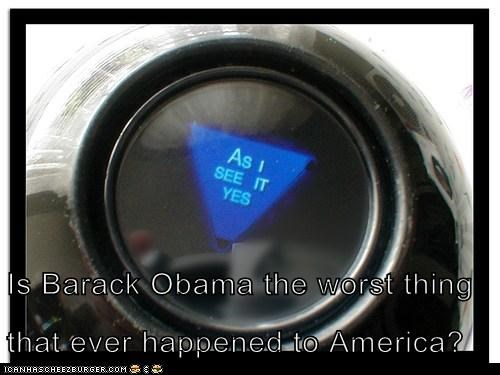 Is Barack Obama the worst thing that ever happened to America?