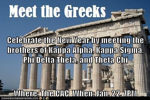 Celebrate the New Year by meeting the brothers of Kappa Alpha, Kappa Sigma, Phi Delta Theta, and Theta Chi Where: The CAC  When: Jan. 22, 7PM