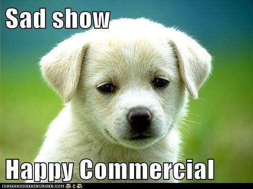 Sad show  Happy Commercial