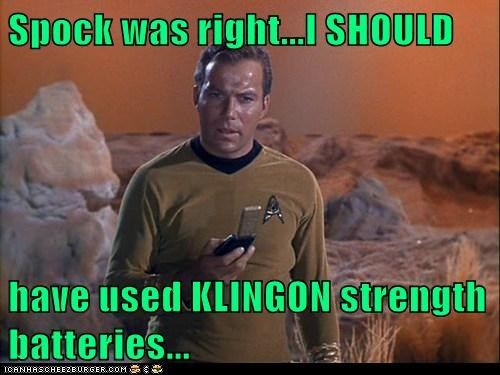 Spock was right...I SHOULD  have used KLINGON strength batteries...