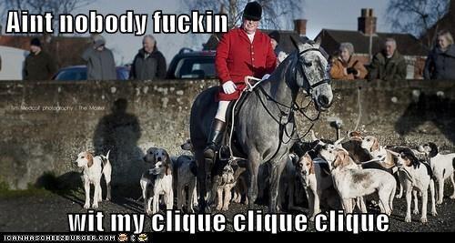 Aint nobody fuckin  wit my clique clique clique