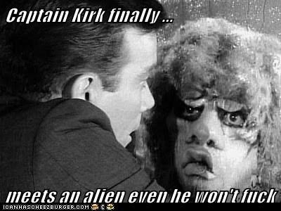 Captain Kirk finally ...  meets an alien even he won't f**k