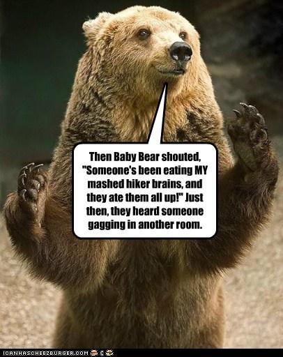 gagging,brains,bears,goldilocks and the three bears,hiker,accounts,story