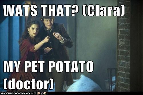 WATS THAT? (Clara)  MY PET POTATO (doctor)
