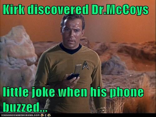 Kirk discovered Dr.McCoys   little joke when his phone buzzed...