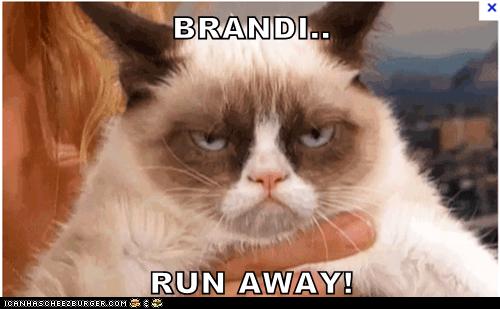 BRANDI..  RUN AWAY!