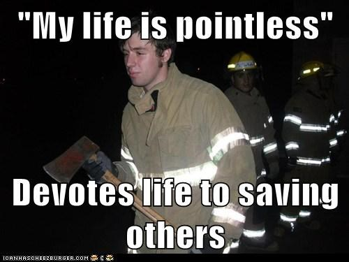 """My life is pointless""  Devotes life to saving others"