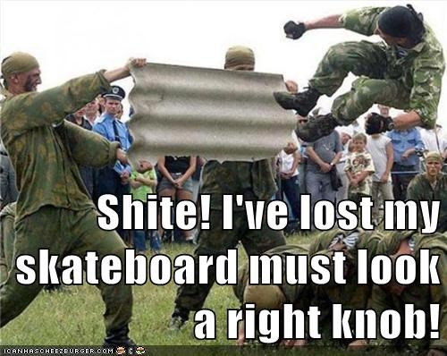 Shite! I've lost my skateboard must look a right knob!