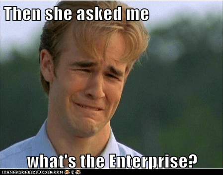Then she asked me   what's the Enterprise?
