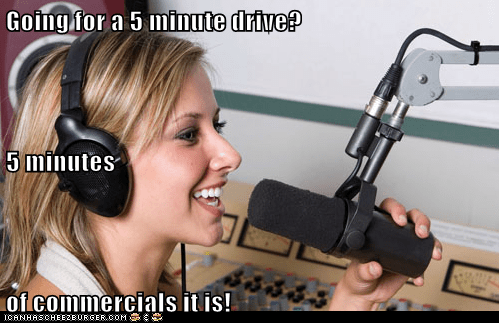 Going for a 5 minute drive? 5 minutes  of commercials it is!