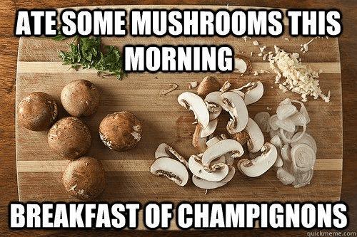 breakfast,similar sounding,morning,champignon,Champion,Mushrooms