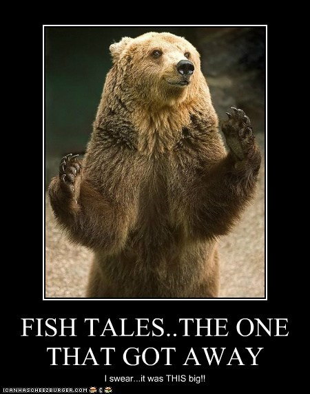 FISH TALES..THE ONE THAT GOT AWAY