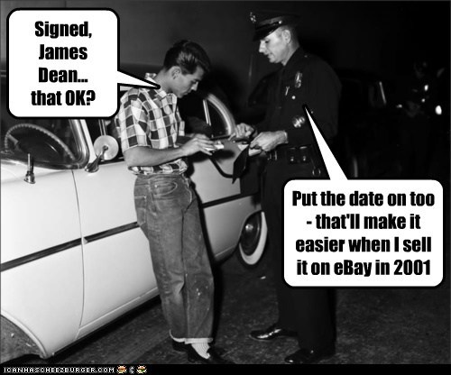 Signed, James Dean... that OK?