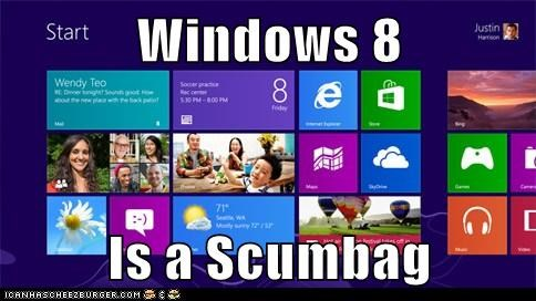 Windows 8  Is a Scumbag