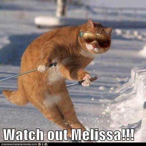 Watch out Melissa!!!