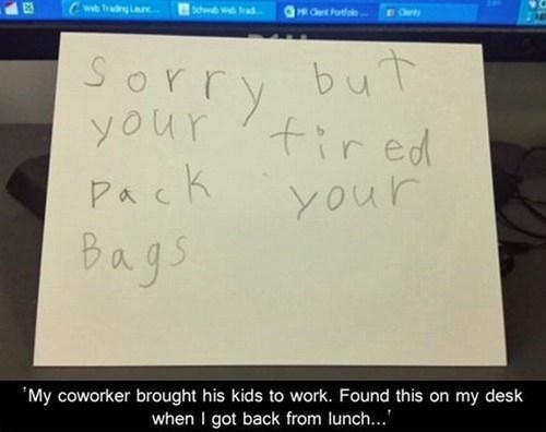 childrens-writing,fired,take your kid to work day,g rated,Parenting FAILS